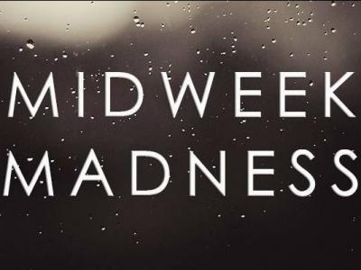 Midweek Madness